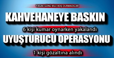 6 KİŞİYE CEZA 1 GÖZALTI !.