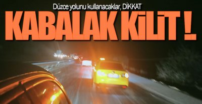 DÜZCE YOLUNU KULLANACAKLARIN DİKKATİNE!.