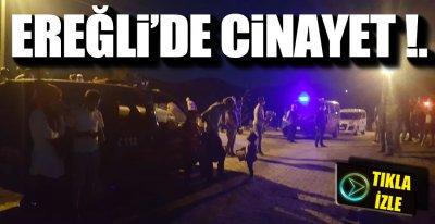 EREĞLİ'DE CİNAYET !.