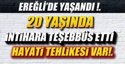 EREĞLİ'DE İNTİHAR GİRİŞİMİ!.