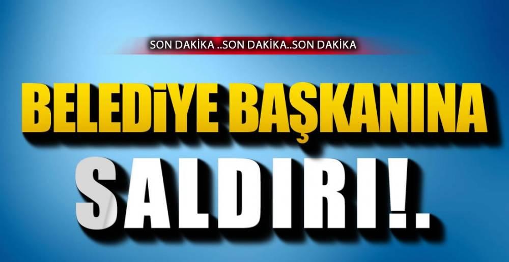 BELEDİYE BAŞKANINA SALDIRI !.