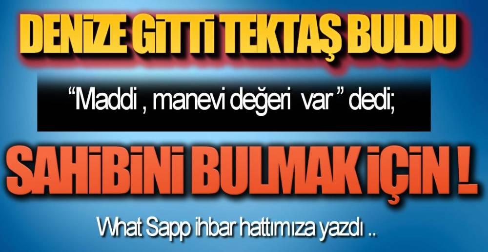 DENİZE GİTTİ TEKTAŞ BULDU !.