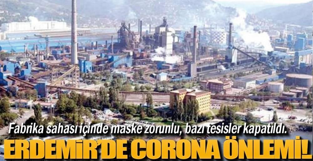 ERDEMİR'DE CORONA ÖNLEMİ !.