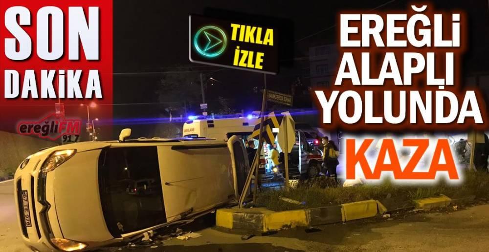 EREĞLİ -ALAPLI YOLUNDA KAZA !.