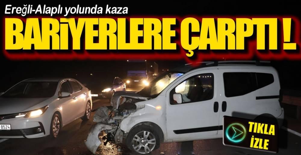 EREĞLİ ALAPLI YOLUNDA KAZA !