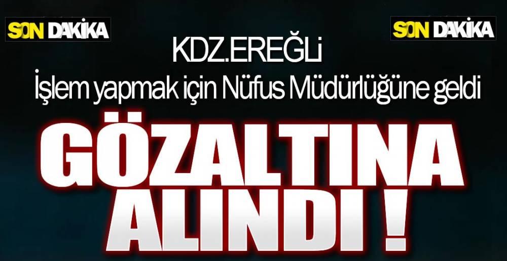 EREĞLi'DE GÖZALTI !.