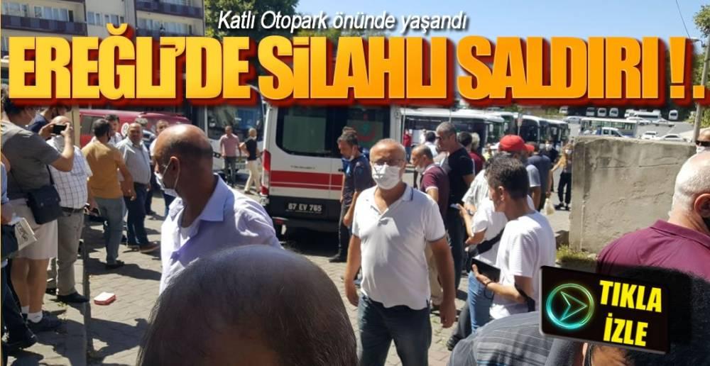 EREĞLİ'DE SİLAHLI SALDIRI !.