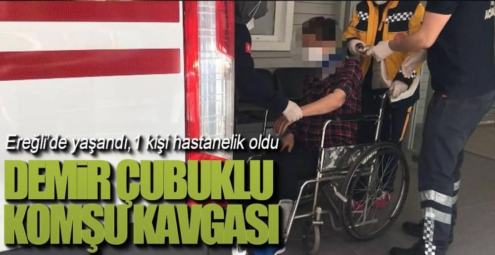 EREĞLİ'DE DEMİR ÇUBUKLU KOMŞU KAVGASI !.