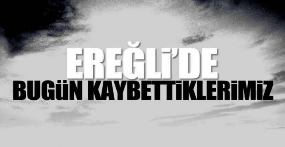 EREĞLİ'DEN 4 VEFAT HABERİ ..