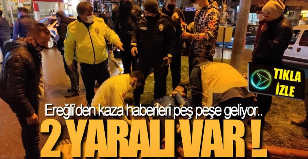 EREĞLİ'DEN PEŞ PEŞE KAZA HABERLERİ !.