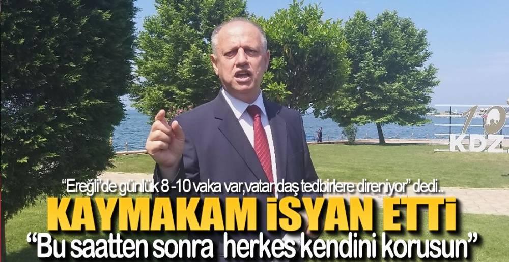 EREĞLİ KAYMAKAMI İSYAN ETTİ !.