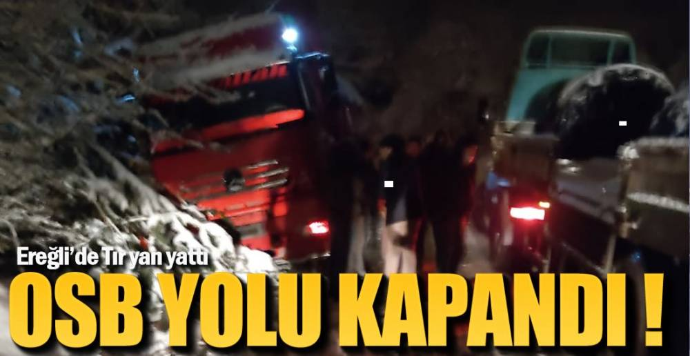 EREĞLİ OSB YOLU KAPANDI !.