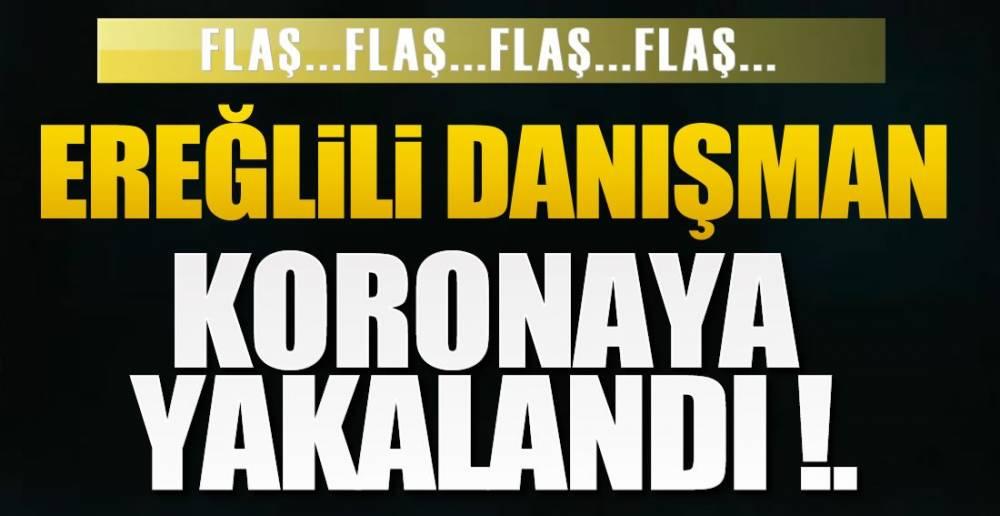 EREĞLİLİ DANIŞMAN KORONAYA YAKALANDI !.