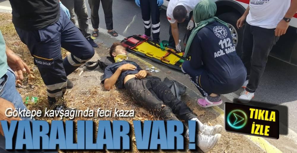 GÖKTEPE KAVŞAĞINDA FECİ KAZA !.