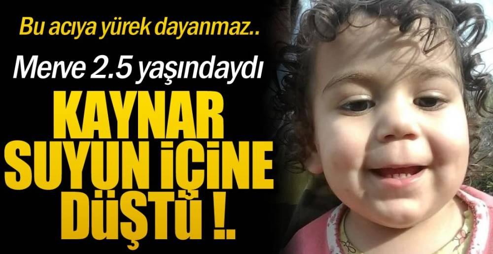 MERVE'NİN YÜREK YAKAN ÖLÜMÜ !.