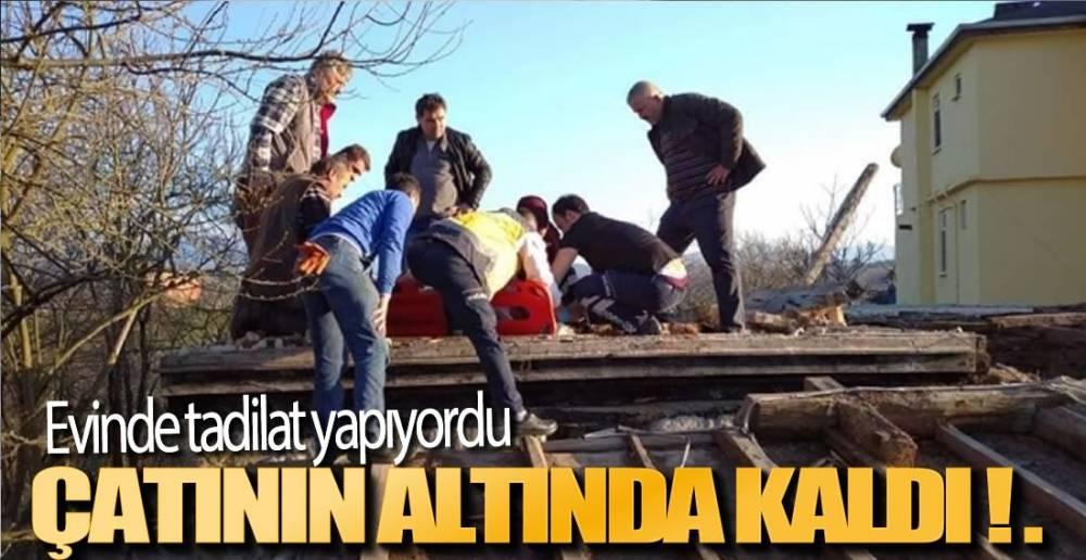 ONARDIĞI ÇATI ÜZERİNE ÇÖKTÜ!.
