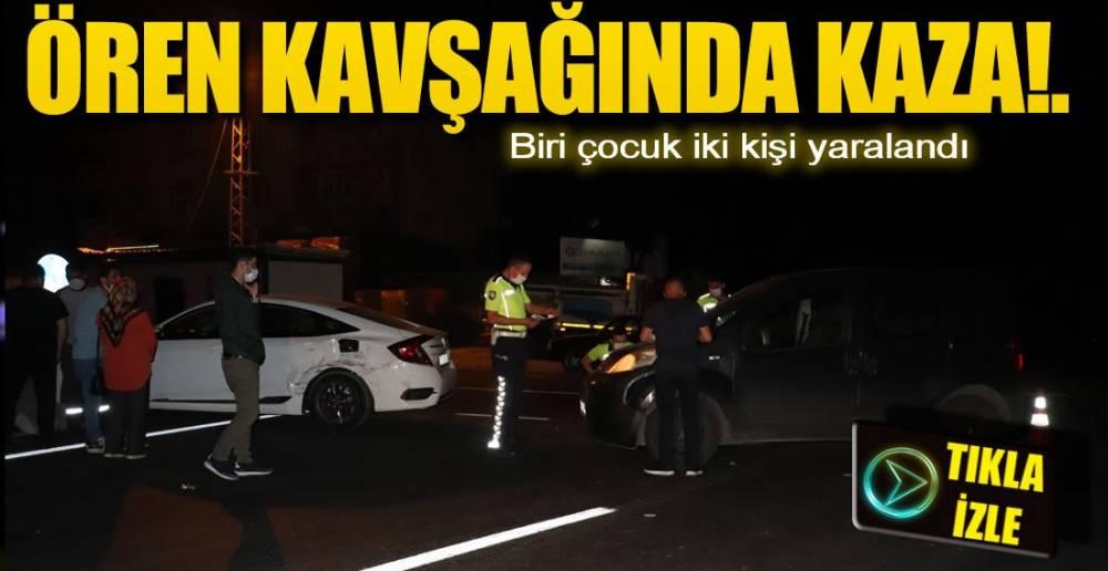 ÖREN KAVŞAĞINDA KAZA VAR !.