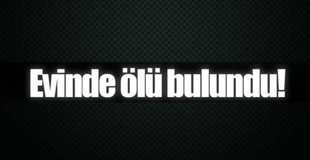 SAVCININ BABASI EVİNDE ÖLÜ BULUNDU!.
