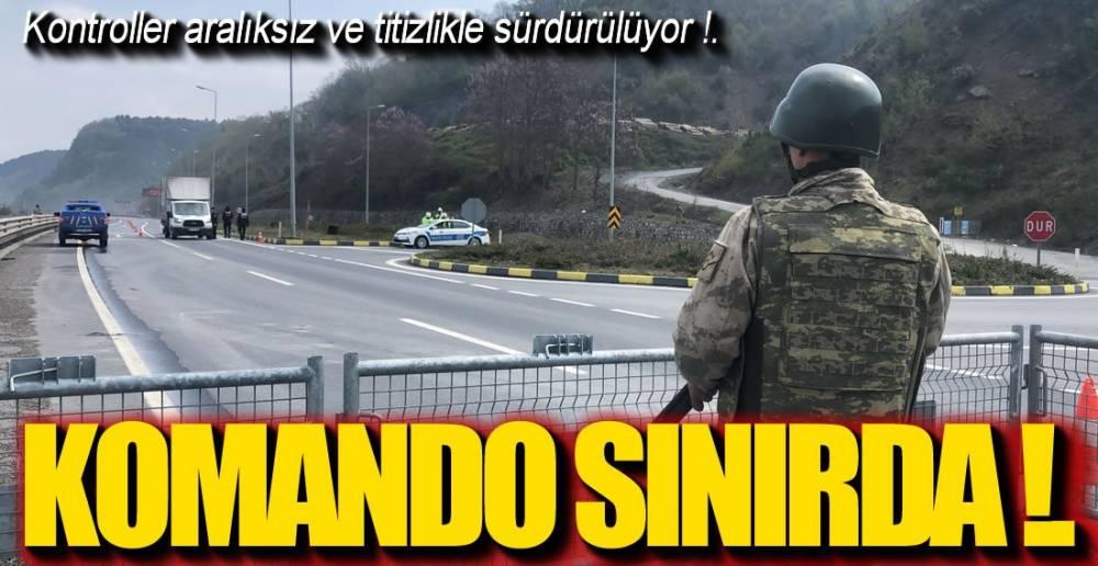 SINIRDA DENETİMLER SÜRÜYOR !: