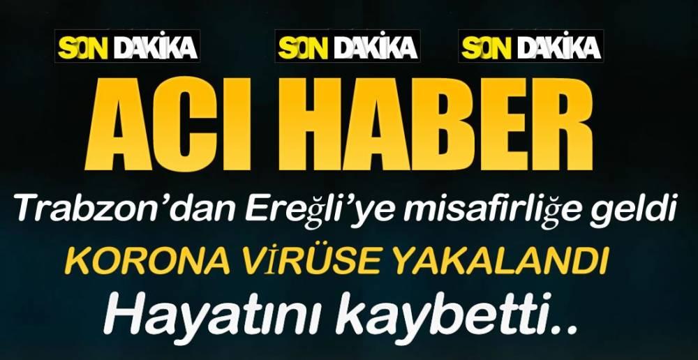 TRABZON'DAN GELDİ EREĞLİ'DE VİRÜSE YAKALANDI !.