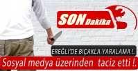 EREĞLİ'DE BIÇAKLA YARALAMA !.