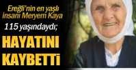 EREĞLİ'NİN EN YAŞLISIYDI !.