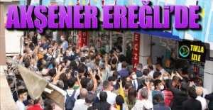 AKŞENER EREĞLİ'DE !.