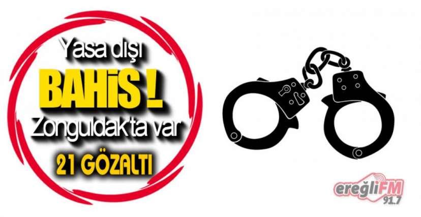 21 KİŞİ GÖZALTINDA !.