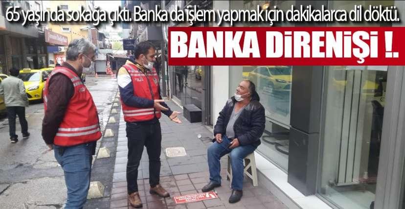 BANKA DİRENİŞİ !.