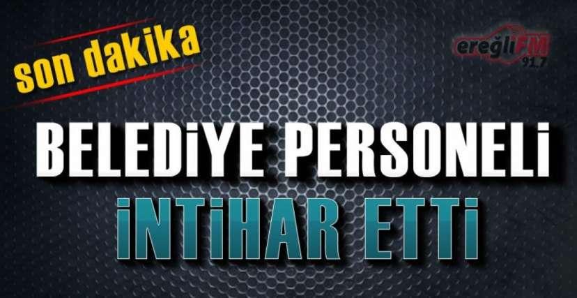 BELEDİYE PERSONELİ İNTİHAR ETTİ !.