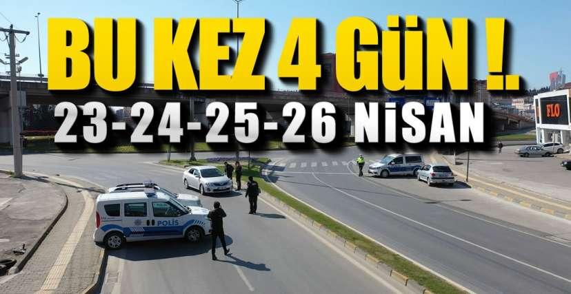 SOKAĞA ÇIKMA YASAĞI 4 GÜN !.