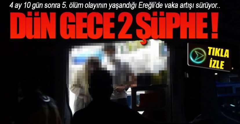 EREĞLİ'DE 2 ŞÜPHE !.