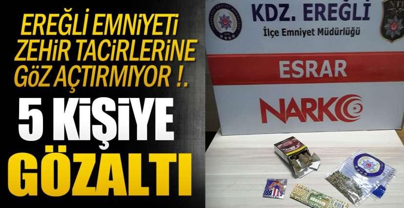 EREĞLİ'DE 5 KİŞİYE GÖZALTI!.
