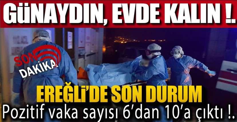 EREĞLİ'DE SON 24 SAATTE 4 POZİTİF VAKA !.