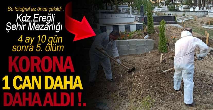 KORONA EREĞLİ'DE CAN ALDI !.