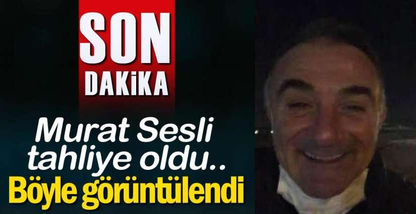 MURAT SESLİ TAHLİYE OLDU..