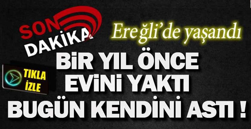 ÖNCE EVİNİ YAKTI, SONRA KENDİNİ ASTI !.