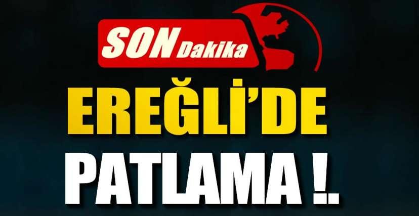 EREĞLİ'DE PATLAMA !.