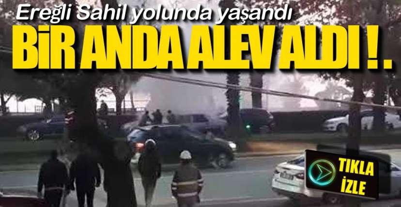 BİR ANDA ALEV ALDI !.